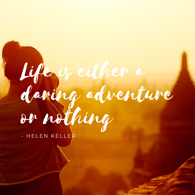 life is either a daring adventure or nothing - hellen keller