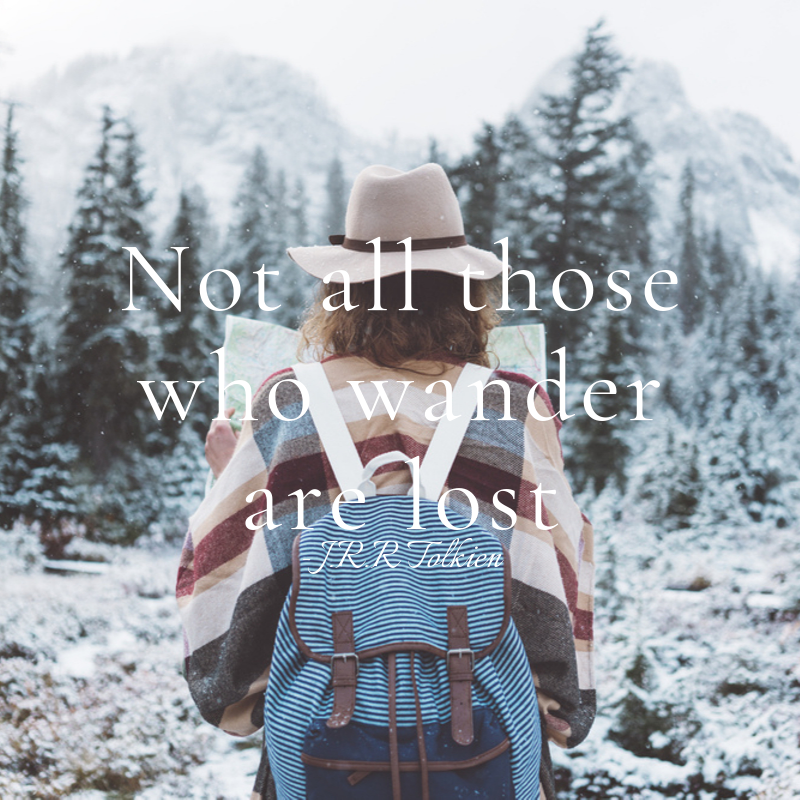 not all those who wander are lost - j.r.r tolkien