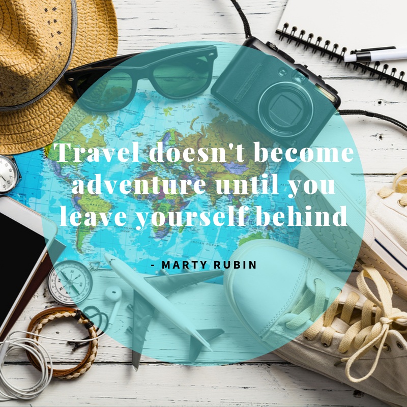 Travel Doesn't Become Adventure Until You Leave Yourself Behind - Marty Rubin
