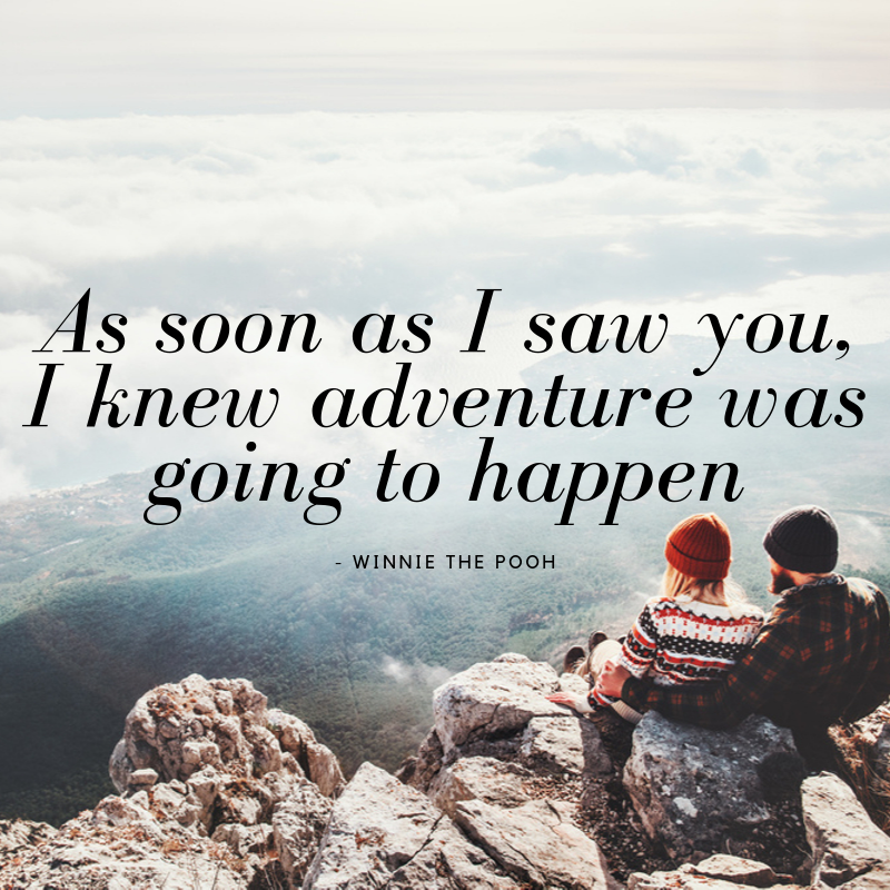 As Soon as I Saw You, I Knew Adventure Was Going to Happen - Winnie The Pooh